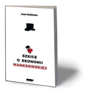"""Joan Robinson, """"Szkice o ekonomii Marksowskiej"""", Wydawnictwo Ekonomiczne Heterodox, Poznań 2016"""