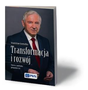 """Stanisław Gomułka, """"Transformacja i rozwój"""", PWN, Warszawa 2016"""
