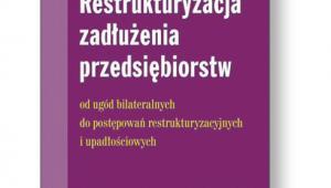 """Krzysztof Czerkas, Barbara Teisseyre, """"Restrukturyzacja zadłużenia przedsiębiorstw. Od ugód bilateralnych do postępowań restrukturyzacyjnych i upadłościowych"""", ODDK, Gdańsk 2016"""