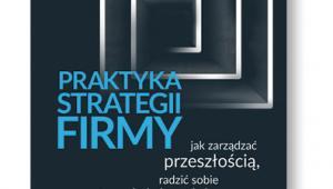 """Krzysztof Obłój, """"Praktyka strategii firmy"""", Poltext, Warszawa 2017"""